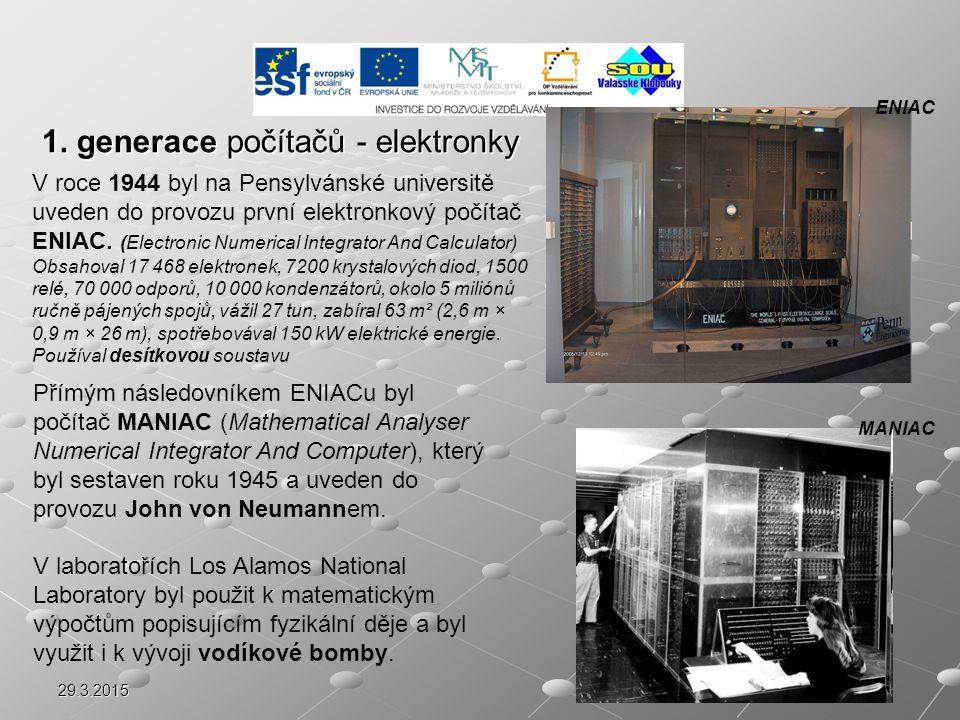 29.3.2015 1. generace počítačů - elektronky ENIAC V roce 1944 byl na Pensylvánské universitě uveden do provozu první elektronkový počítač ENIAC. (Elec