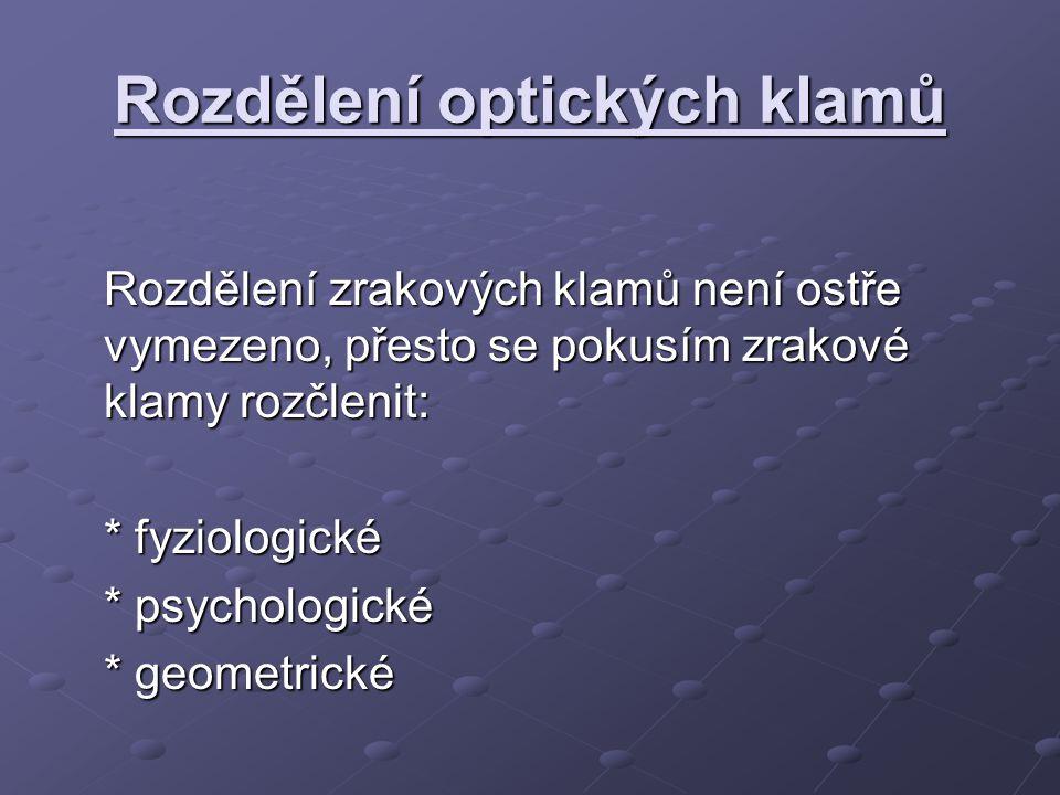 Fyziologické klamy jsou klamy, které souvisejí s iradiací – viz.