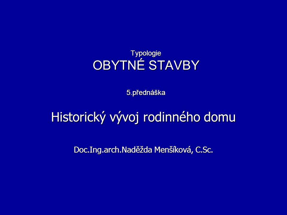 Typologie OBYTNÉ STAVBY 5.přednáška Historický vývoj rodinného domu Doc.Ing.arch.Naděžda Menšíková, C.Sc.