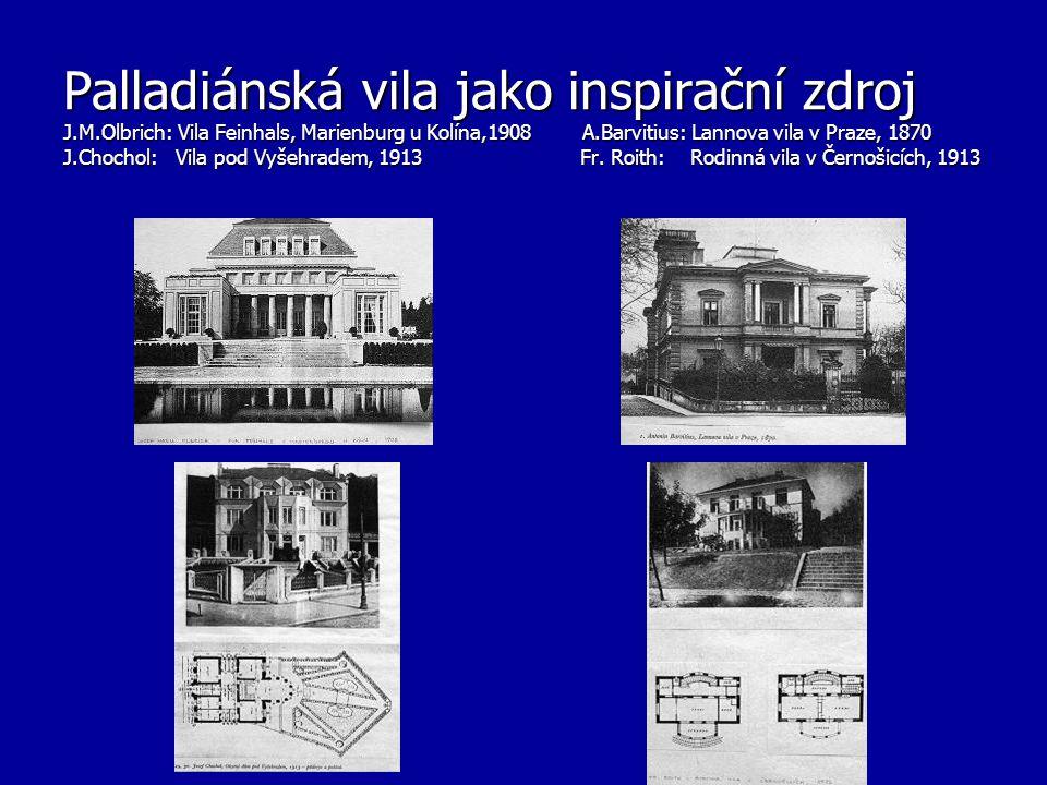 Palladiánská vila jako inspirační zdroj J.M.Olbrich: Vila Feinhals, Marienburg u Kolína,1908 A.Barvitius: Lannova vila v Praze, 1870 J.Chochol: Vila pod Vyšehradem, 1913 Fr.