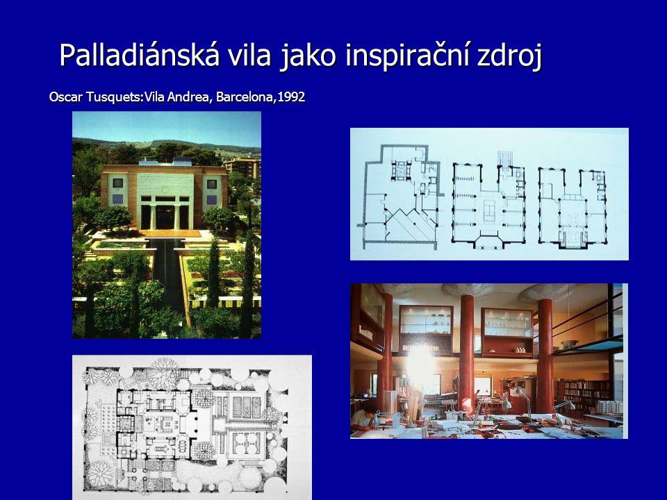 Palladiánská vila jako inspirační zdroj Oscar Tusquets:Vila Andrea, Barcelona,1992 Palladiánská vila jako inspirační zdroj Oscar Tusquets:Vila Andrea, Barcelona,1992