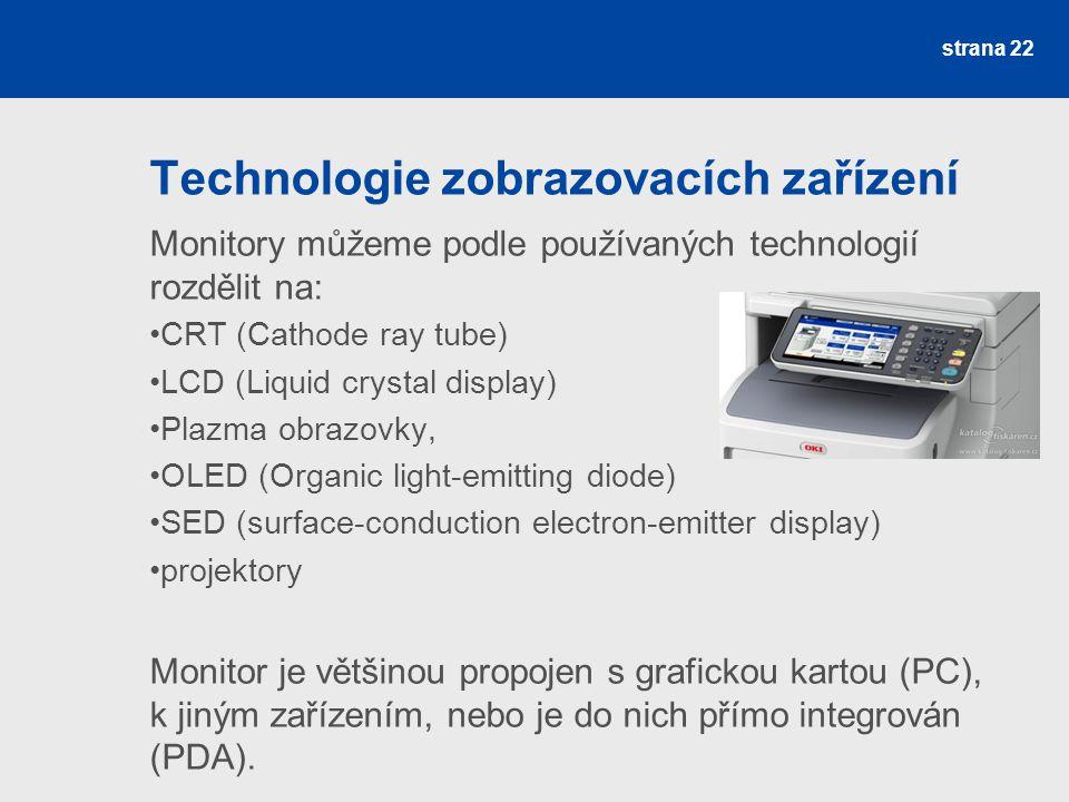 Monitory můžeme podle používaných technologií rozdělit na: CRT (Cathode ray tube) LCD (Liquid crystal display) Plazma obrazovky, OLED (Organic light-e