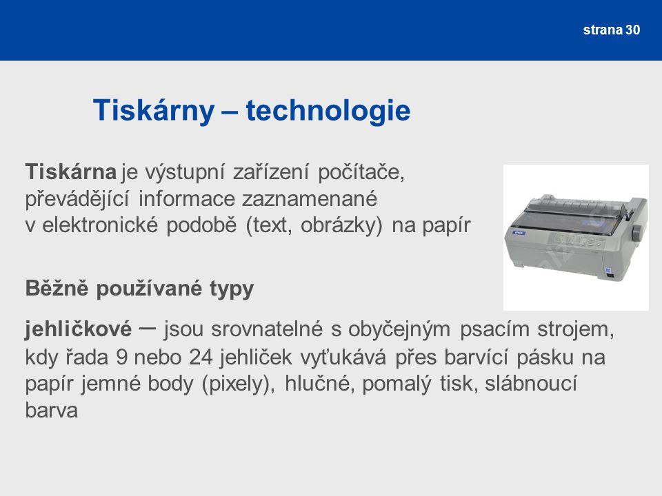 Tiskárny – technologie Tiskárna je výstupní zařízení počítače, převádějící informace zaznamenané v elektronické podobě (text, obrázky) na papír Běžně
