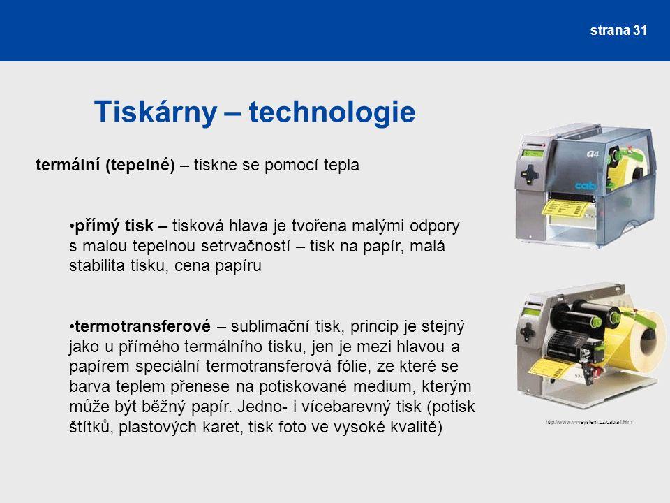Tiskárny – technologie strana 31 termální (tepelné) – tiskne se pomocí tepla přímý tisk – tisková hlava je tvořena malými odpory s malou tepelnou setr