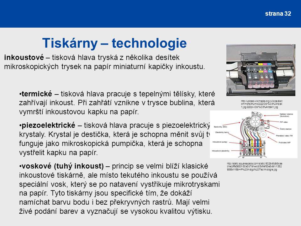 Tiskárny – technologie strana 32 inkoustové – tisková hlava tryská z několika desítek mikroskopických trysek na papír miniaturní kapičky inkoustu. ter