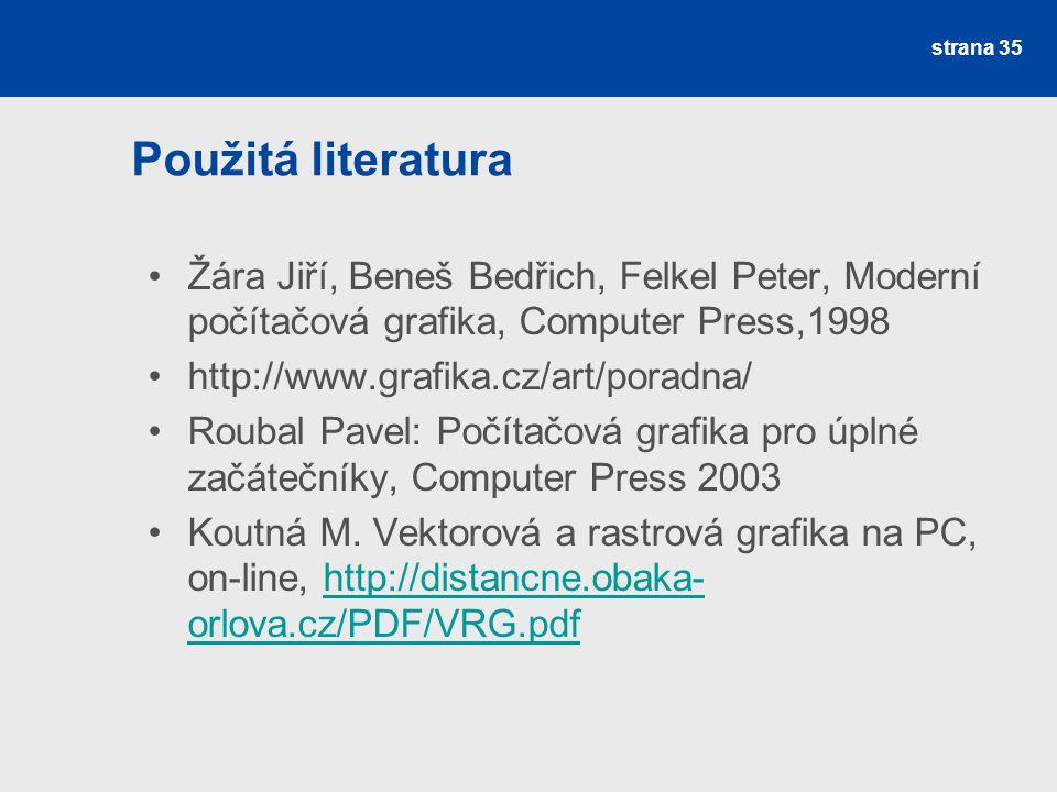 Použitá literatura Žára Jiří, Beneš Bedřich, Felkel Peter, Moderní počítačová grafika, Computer Press,1998 http://www.grafika.cz/art/poradna/ Roubal P