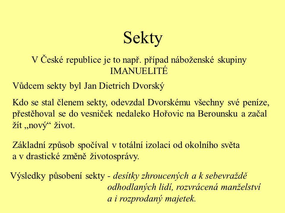 Sekty V České republice je to např. případ náboženské skupiny IMANUELITÉ Kdo se stal členem sekty, odevzdal Dvorskému všechny své peníze, přestěhoval