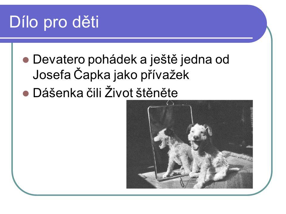 Dílo pro děti Devatero pohádek a ještě jedna od Josefa Čapka jako přívažek Dášenka čili Život štěněte