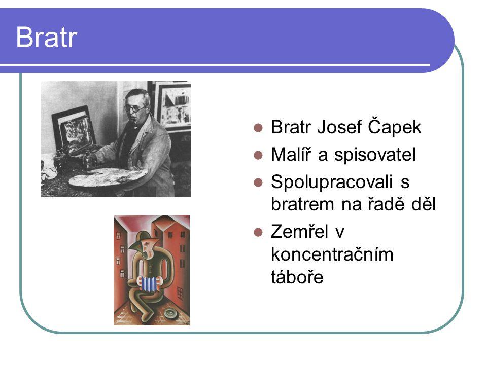 Bratr Bratr Josef Čapek Malíř a spisovatel Spolupracovali s bratrem na řadě děl Zemřel v koncentračním táboře