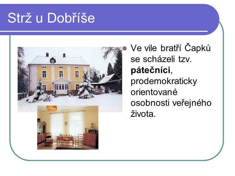 Strž u Dobříše Ve vile bratří Čapků se scházeli tzv. pátečníci, prodemokraticky orientované osobnosti veřejného života.