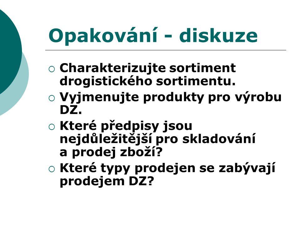 Opakování - diskuze  Charakterizujte sortiment drogistického sortimentu.  Vyjmenujte produkty pro výrobu DZ.  Které předpisy jsou nejdůležitější pr