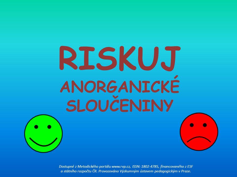 RISKUJ ANORGANICKÉ SLOUČENINY Dostupné z Metodického portálu www.rvp.cz, ISSN: 1802-4785, financovaného z ESF a státního rozpočtu ČR. Provozováno Výzk
