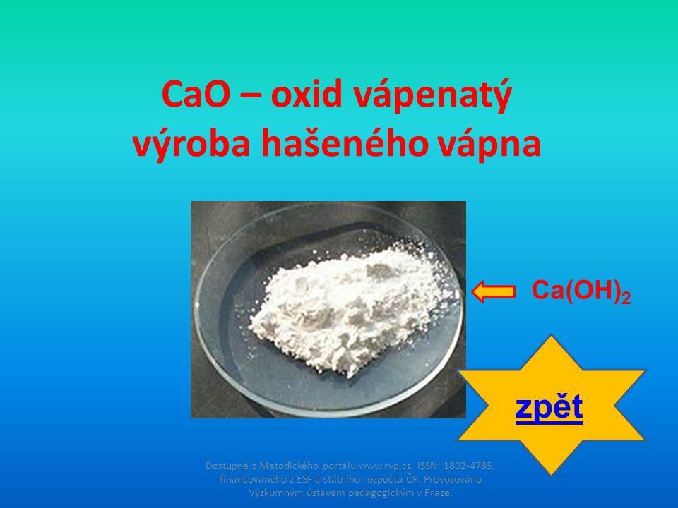 CaO – oxid vápenatý výroba hašeného vápna Dostupné z Metodického portálu www.rvp.cz, ISSN: 1802-4785, financovaného z ESF a státního rozpočtu ČR. Prov