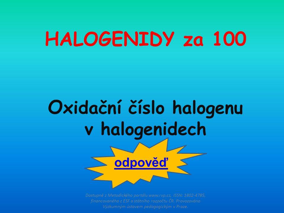 HALOGENIDY za 100 O xidační číslo halogenu v halogenidech Dostupné z Metodického portálu www.rvp.cz, ISSN: 1802-4785, financovaného z ESF a státního rozpočtu ČR.
