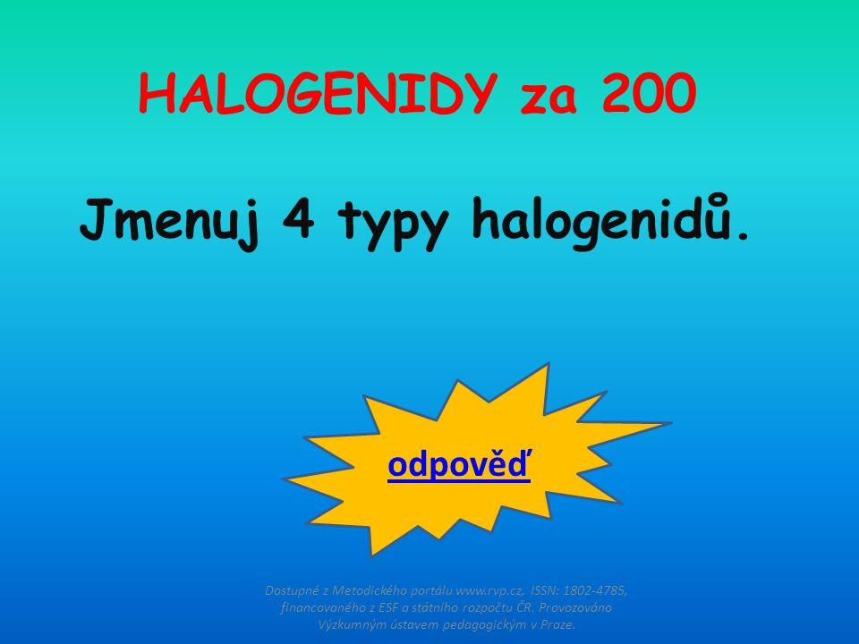 HALOGENIDY za 200 Jmenuj 4 typy halogenidů. Dostupné z Metodického portálu www.rvp.cz, ISSN: 1802-4785, financovaného z ESF a státního rozpočtu ČR. Pr