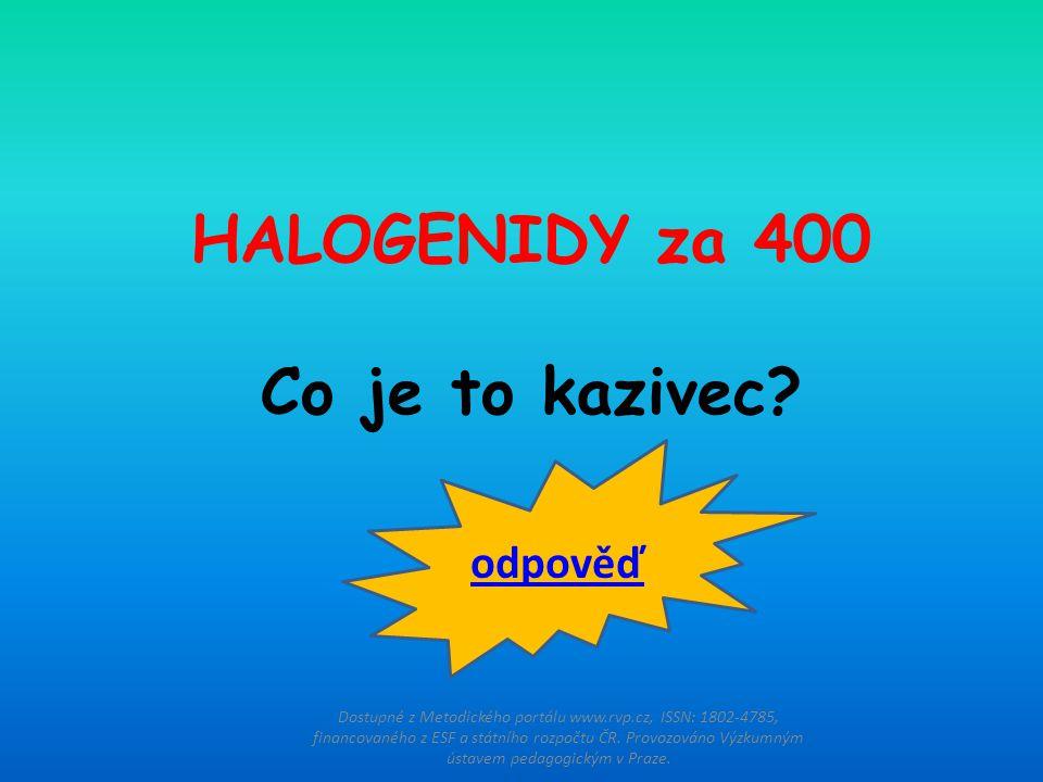 HALOGENIDY za 400 Co je to kazivec? Dostupné z Metodického portálu www.rvp.cz, ISSN: 1802-4785, financovaného z ESF a státního rozpočtu ČR. Provozován