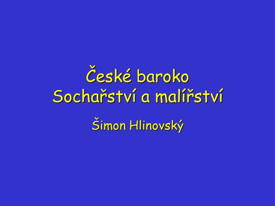 České baroko Sochařství a malířství Šimon Hlinovský
