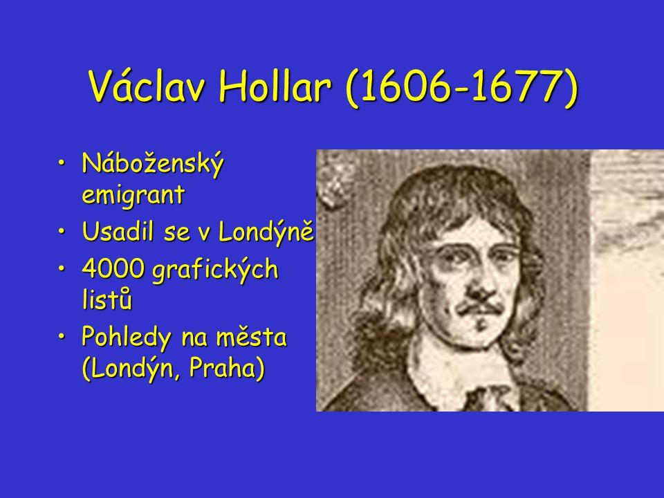 Václav Hollar (1606-1677) Náboženský emigrantNáboženský emigrant Usadil se v LondýněUsadil se v Londýně 4000 grafických listů4000 grafických listů Pohledy na města (Londýn, Praha)Pohledy na města (Londýn, Praha)