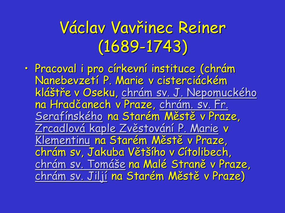 Václav Vavřinec Reiner (1689-1743) Pracoval i pro církevní instituce (chrám Nanebevzetí P.