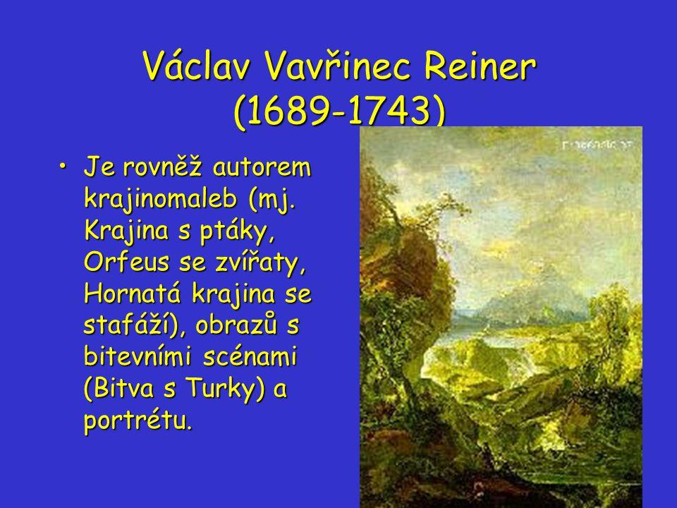 Václav Vavřinec Reiner (1689-1743) Je rovněž autorem krajinomaleb (mj.