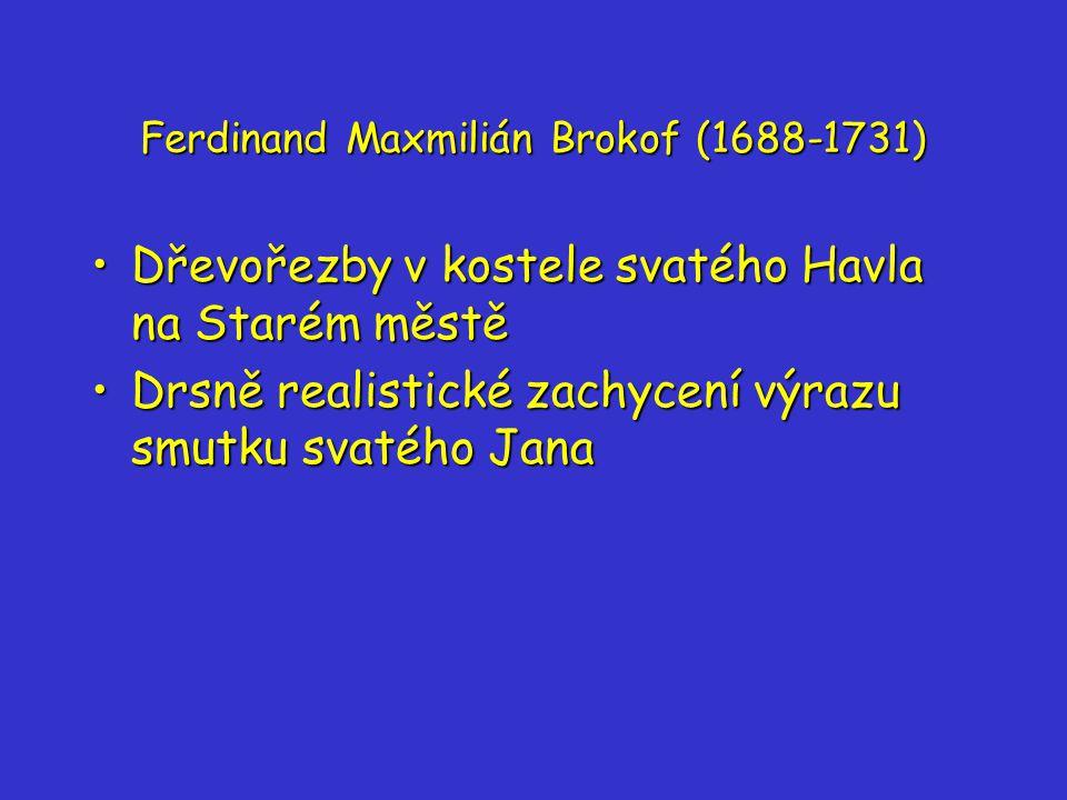 Ferdinand Maxmilián Brokof (1688-1731) Dřevořezby v kostele svatého Havla na Starém městěDřevořezby v kostele svatého Havla na Starém městě Drsně realistické zachycení výrazu smutku svatého JanaDrsně realistické zachycení výrazu smutku svatého Jana