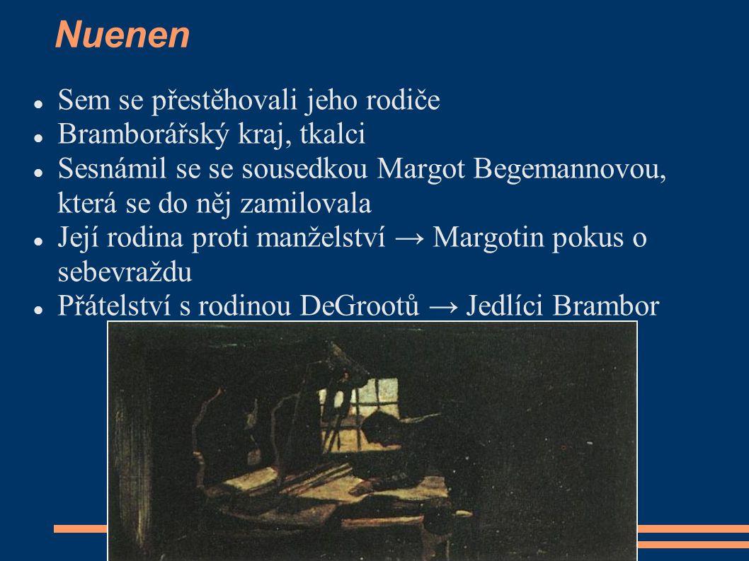 Nuenen Sem se přestěhovali jeho rodiče Bramborářský kraj, tkalci Sesnámil se se sousedkou Margot Begemannovou, která se do něj zamilovala Její rodina