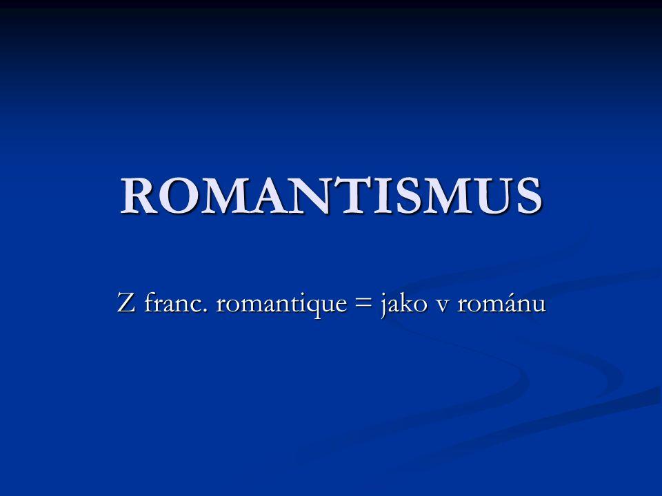 ROMANTISMUS Z franc. romantique = jako v románu