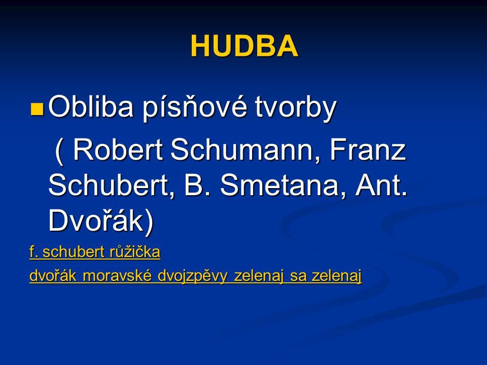 HUDBA Obliba písňové tvorby Obliba písňové tvorby ( Robert Schumann, Franz Schubert, B. Smetana, Ant. Dvořák) ( Robert Schumann, Franz Schubert, B. Sm