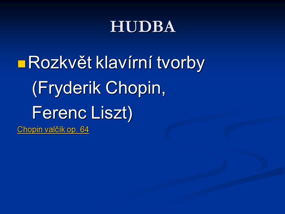 HUDBA Rozkvět klavírní tvorby Rozkvět klavírní tvorby (Fryderik Chopin, (Fryderik Chopin, Ferenc Liszt) Ferenc Liszt) Chopin valčík op. 64 Chopin valč