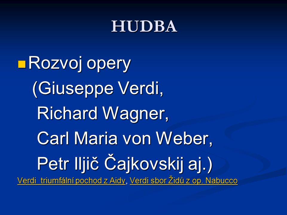HUDBA Rozvoj opery Rozvoj opery (Giuseppe Verdi, (Giuseppe Verdi, Richard Wagner, Richard Wagner, Carl Maria von Weber, Carl Maria von Weber, Petr Ilj