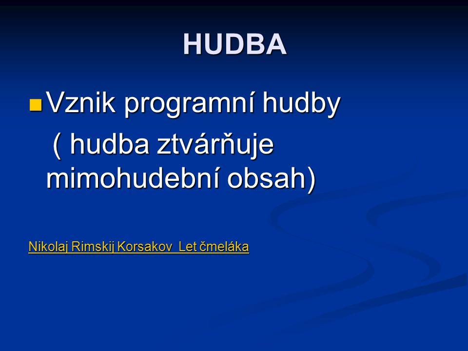 HUDBA Vznik programní hudby Vznik programní hudby ( hudba ztvárňuje mimohudební obsah) ( hudba ztvárňuje mimohudební obsah) Nikolaj Rimskij Korsakov L
