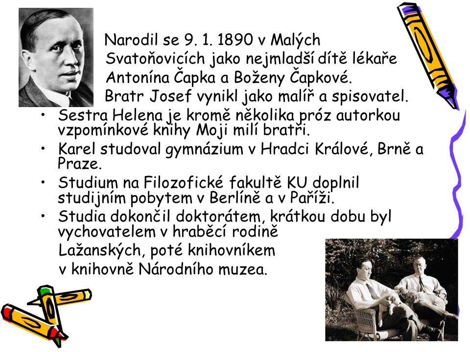 Narodil se 9. 1. 1890 v Malých Svatoňovicích jako nejmladší dítě lékaře Antonína Čapka a Boženy Čapkové. Bratr Josef vynikl jako malíř a spisovatel. S