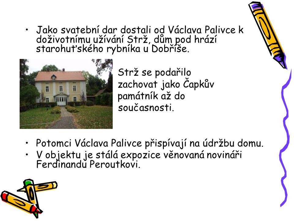 Jako svatební dar dostali od Václava Palivce k doživotnímu užívání Strž, dům pod hrází starohuťského rybníka u Dobříše. Strž se podařilo zachovat jako