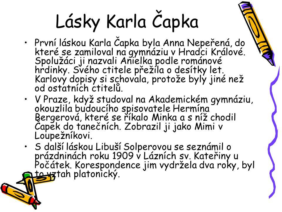 Lásky Karla Čapka První láskou Karla Čapka byla Anna Nepeřená, do které se zamiloval na gymnáziu v Hradci Králové. Spolužáci ji nazvali Anielka podle