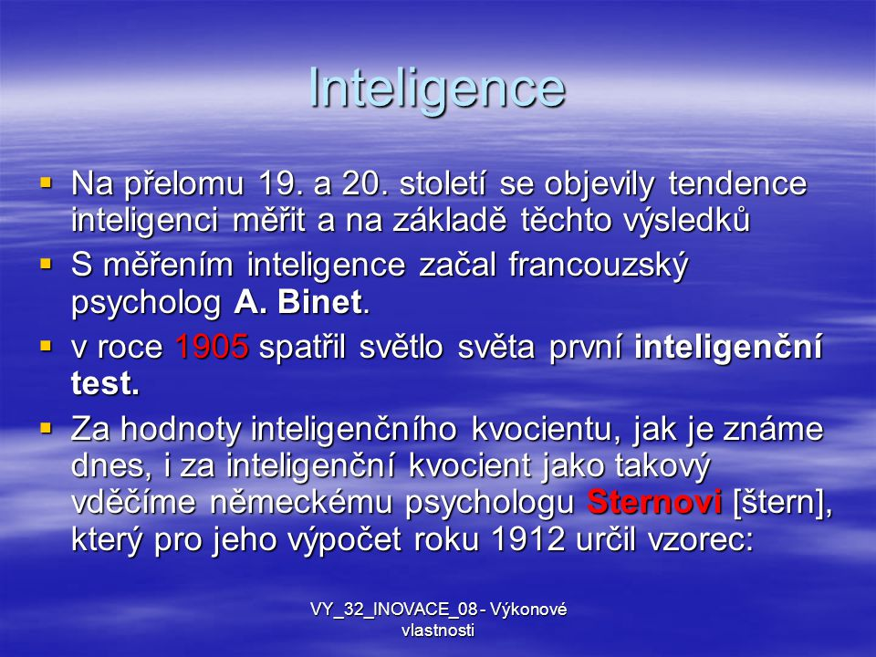 Inteligence  Na přelomu 19. a 20. století se objevily tendence inteligenci měřit a na základě těchto výsledků  S měřením inteligence začal francouzs
