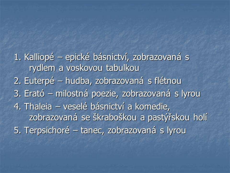 1. Kalliopé – epické básnictví, zobrazovaná s rydlem a voskovou tabulkou 2.