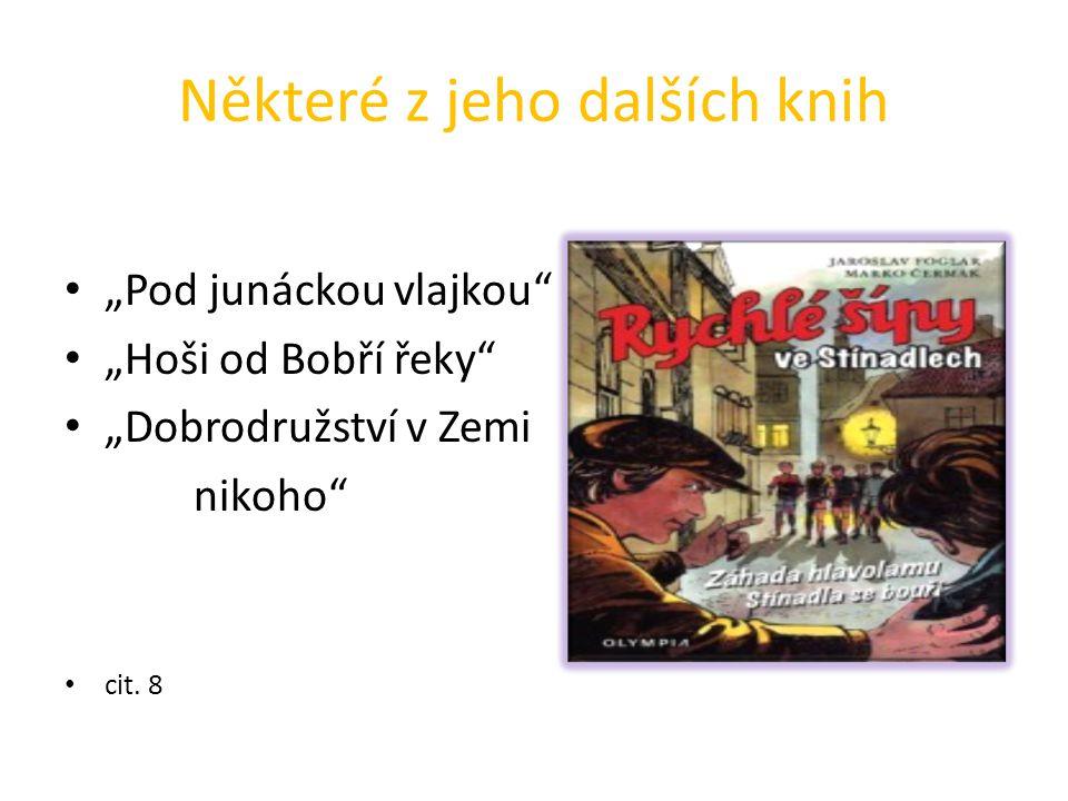 """Některé z jeho dalších knih """"Pod junáckou vlajkou"""" """"Hoši od Bobří řeky"""" """"Dobrodružství v Zemi nikoho"""" cit. 8"""