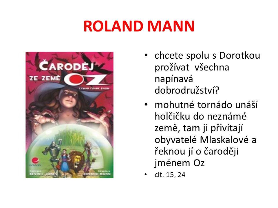 ROLAND MANN chcete spolu s Dorotkou prožívat všechna napínavá dobrodružství? mohutné tornádo unáší holčičku do neznámé země, tam ji přivítají obyvatel