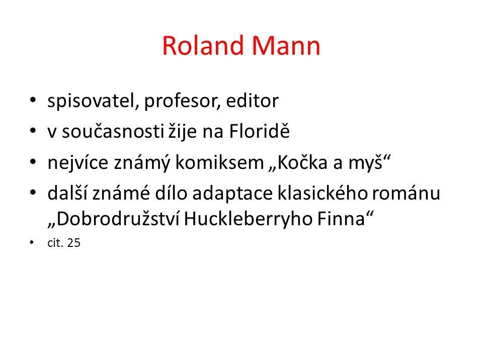 """Roland Mann spisovatel, profesor, editor v současnosti žije na Floridě nejvíce známý komiksem """"Kočka a myš další známé dílo adaptace klasického románu """"Dobrodružství Huckleberryho Finna cit."""