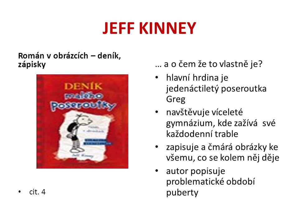JEFF KINNEY Román v obrázcích – deník, zápisky cit. 4 … a o čem že to vlastně je? hlavní hrdina je jedenáctiletý poseroutka Greg navštěvuje víceleté g