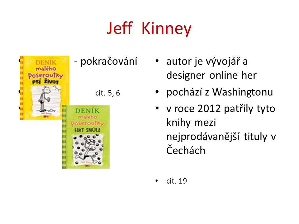 Jeff Kinney - pokračování deníku cit. 5, 6 deníku autor je vývojář a designer online her pochází z Washingtonu v roce 2012 patřily tyto knihy mezi nej
