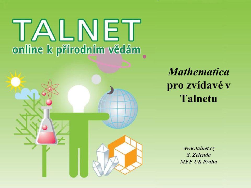Mathematica pro zvídavé v Talnetu www.talnet.cz S. Zelenda MFF UK Praha