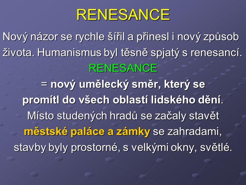 RENESANCE Nový názor se rychle šířil a přinesl i nový způsob života.