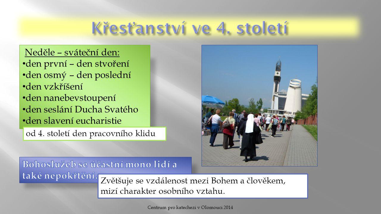 Centrum pro katechezi v Olomouci 2014 Neděle – sváteční den: den první – den stvoření den osmý – den poslední den vzkříšení den nanebevstoupení den seslání Ducha Svatého den slavení eucharistie od 4.