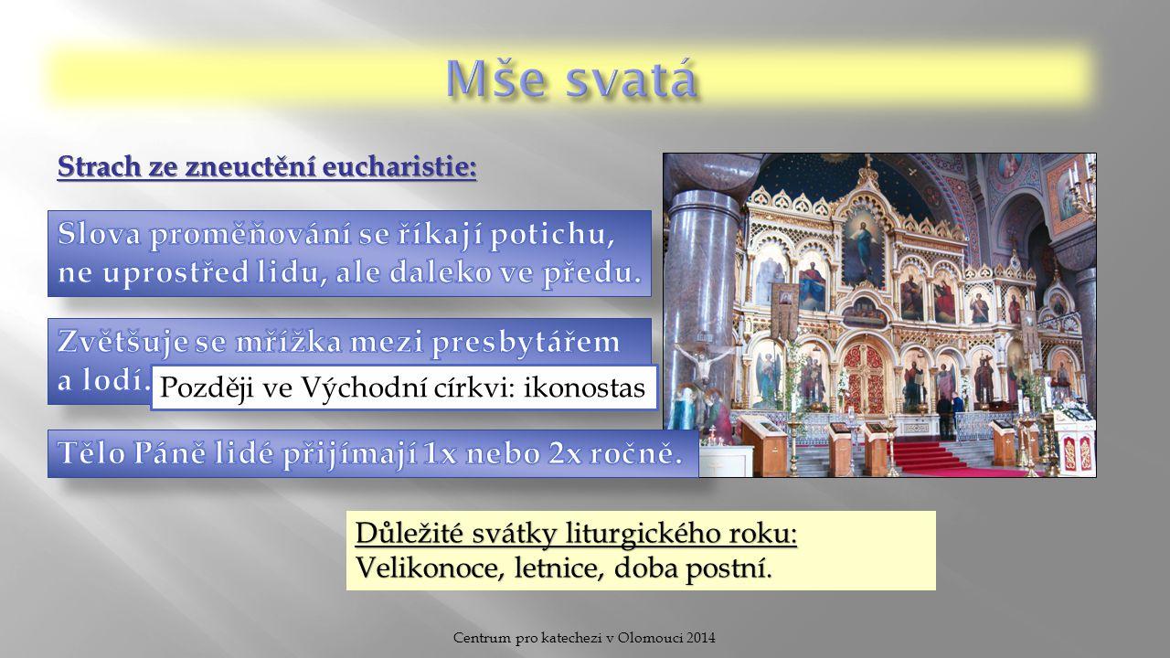 Centrum pro katechezi v Olomouci 2014 Později ve Východní církvi: ikonostas Důležité svátky liturgického roku: Velikonoce, letnice, doba postní.