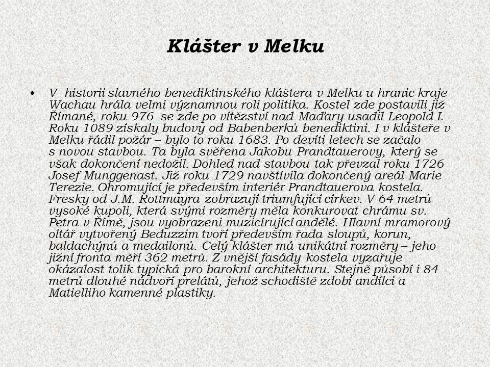 Klášter v Melku V historii slavného benediktinského kláštera v Melku u hranic kraje Wachau hrála velmi významnou roli politika. Kostel zde postavili j