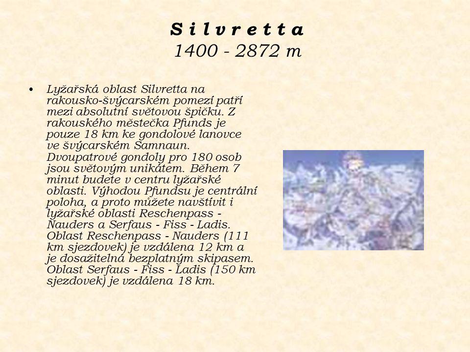 S i l v r e t t a 1400 - 2872 m Lyžařská oblast Silvretta na rakousko-švýcarském pomezí patří mezi absolutní světovou špičku. Z rakouského městečka Pf