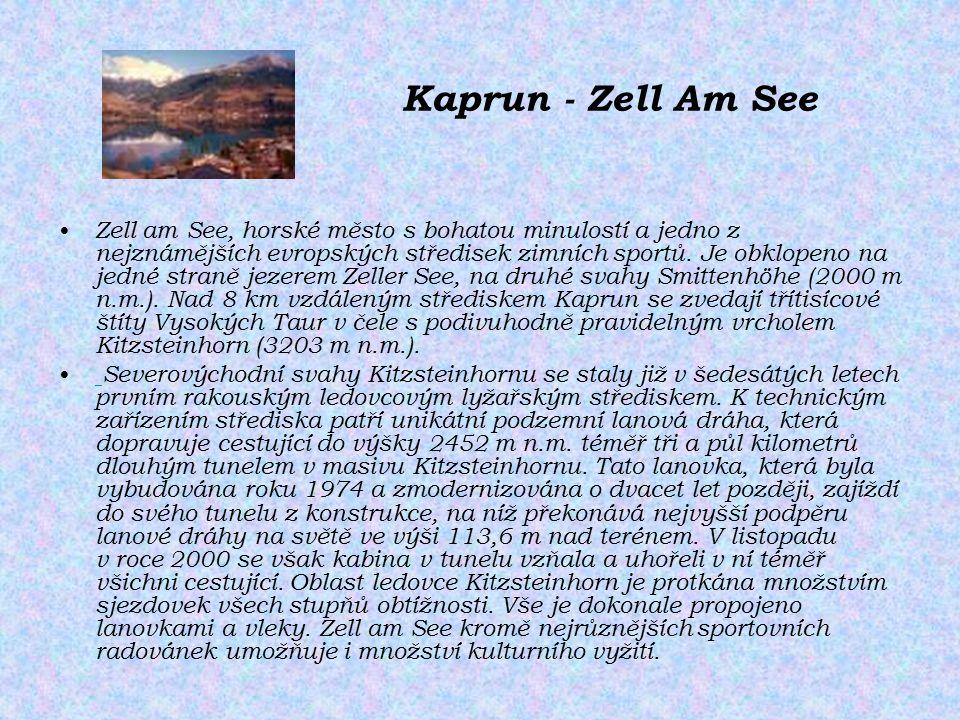 Kaprun - Zell Am See Zell am See, horské město s bohatou minulostí a jedno z nejznámějších evropských středisek zimních sportů. Je obklopeno na jedné
