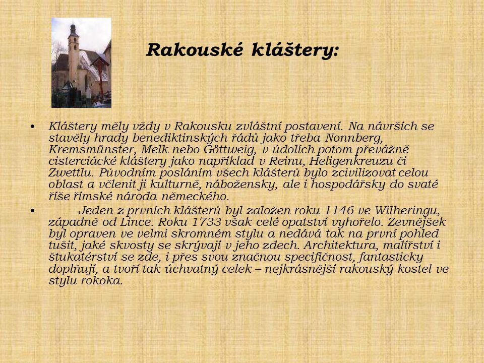 Rakouské kláštery: Kláštery měly vždy v Rakousku zvláštní postavení. Na návrších se stavěly hrady benediktinských řádů jako třeba Nonnberg, Kremsmünst