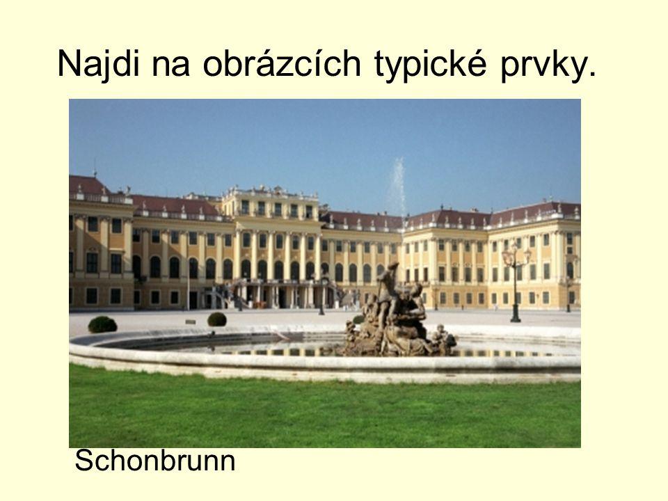Najdi na obrázcích typické prvky. Schonbrunn